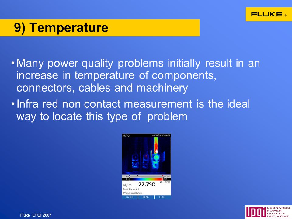 9) Temperature Many power quality problems initially result in an increase in temperature of components, connectors, cables and machinery.