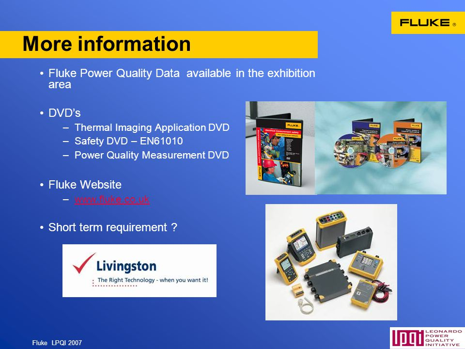 More information Fluke Power Quality Data available in the exhibition area. DVD's. Thermal Imaging Application DVD.