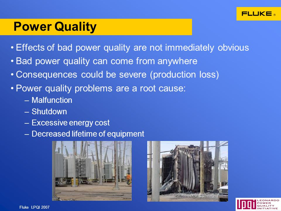 Power Quality Effects of bad power quality are not immediately obvious