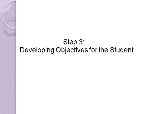 Step 3: Developing Objectives for the Student