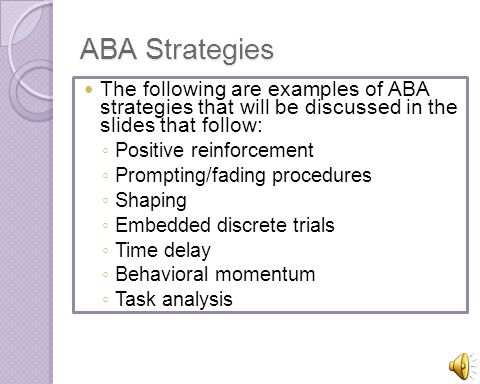 ABA Strategies The following are examples of ABA strategies that will be discussed in the slides that follow: