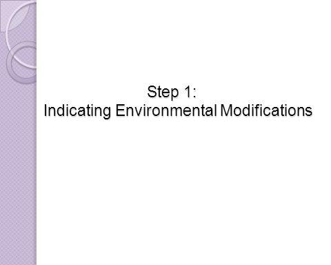 Step 1: Indicating Environmental Modifications