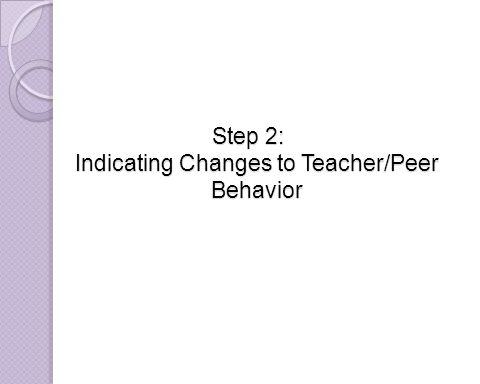 Step 2: Indicating Changes to Teacher/Peer Behavior