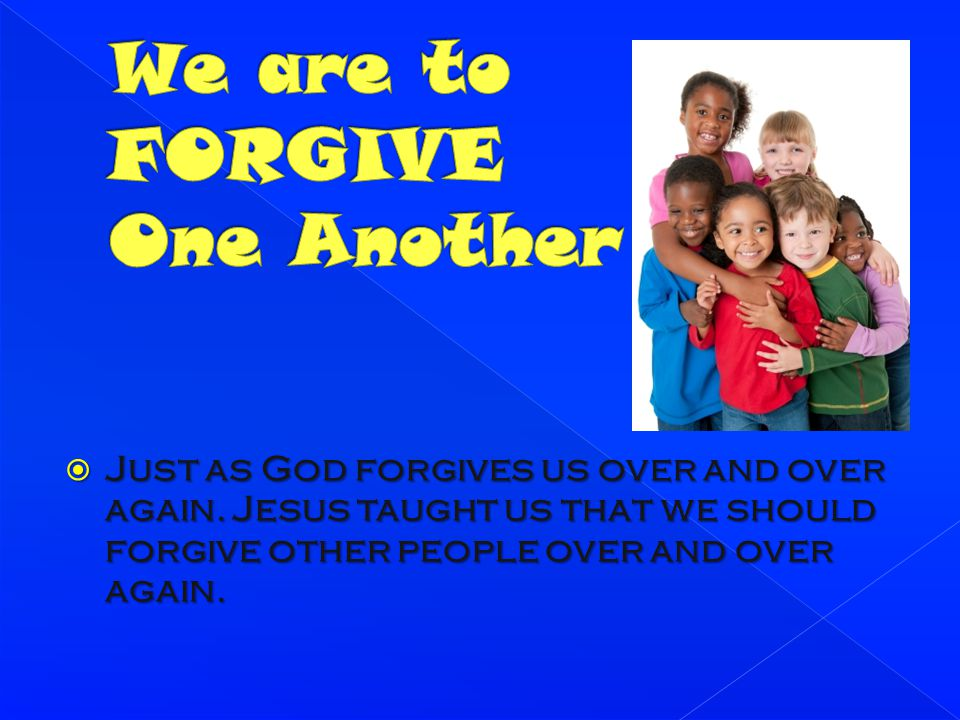 We are to FORGIVE One Another