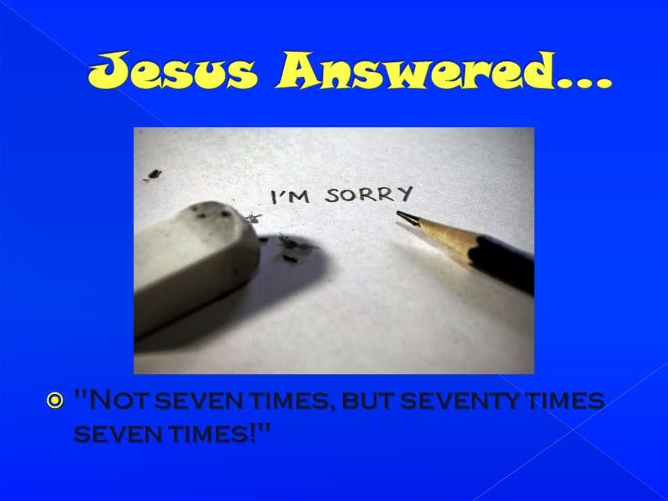 Jesus Answered… Not seven times, but seventy times seven times!