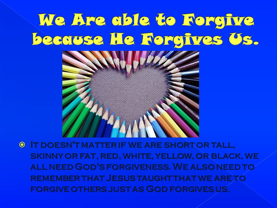 We Are able to Forgive because He Forgives Us.