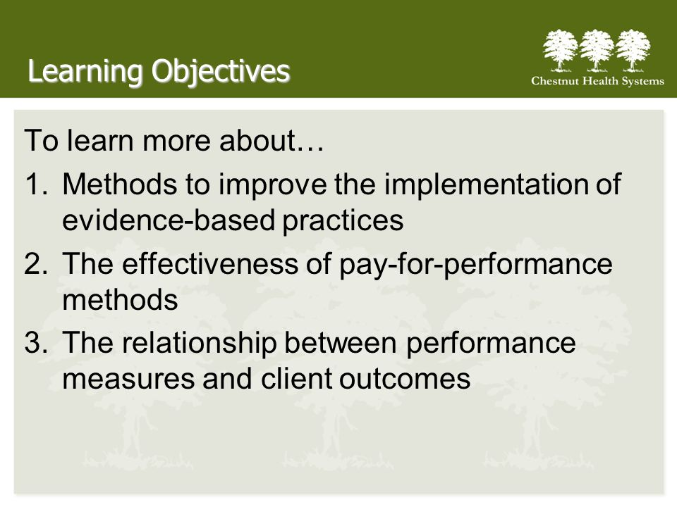 Learning Objectives To learn more about… Methods to improve the implementation of evidence-based practices.