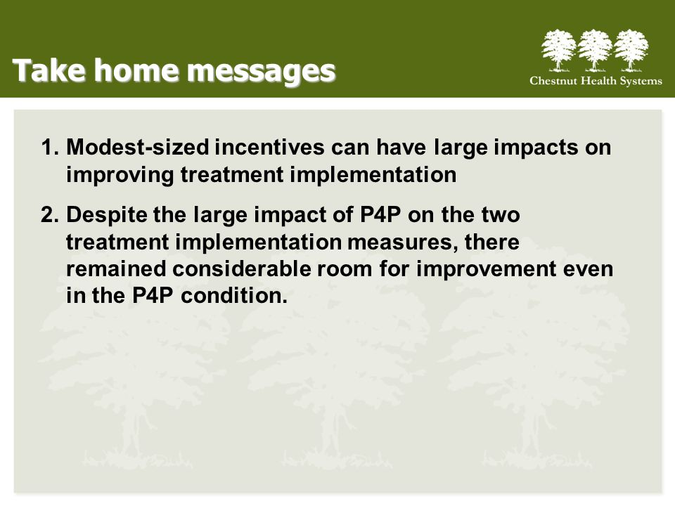 Take home messages Modest-sized incentives can have large impacts on improving treatment implementation.