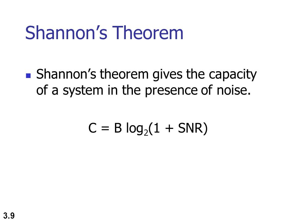 Shannon's Theorem Shannon's theorem gives the capacity of a system in the presence of noise.