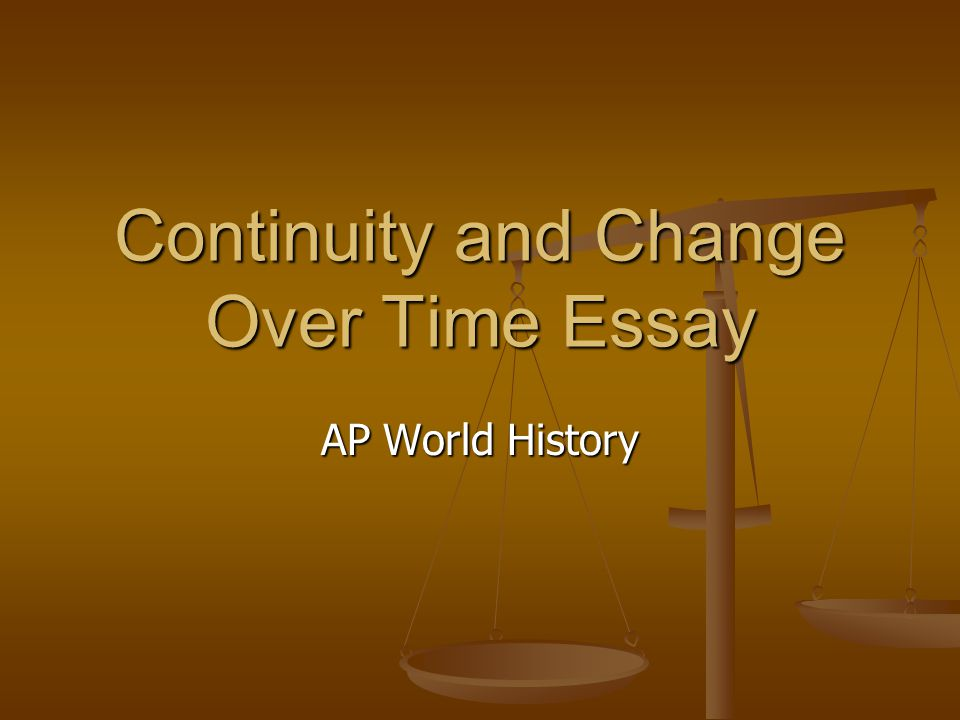 ap world history change over time essay questions Ap world history search this site the continuity and change essay the continuity and change over time questions require analysis of process and explanation.