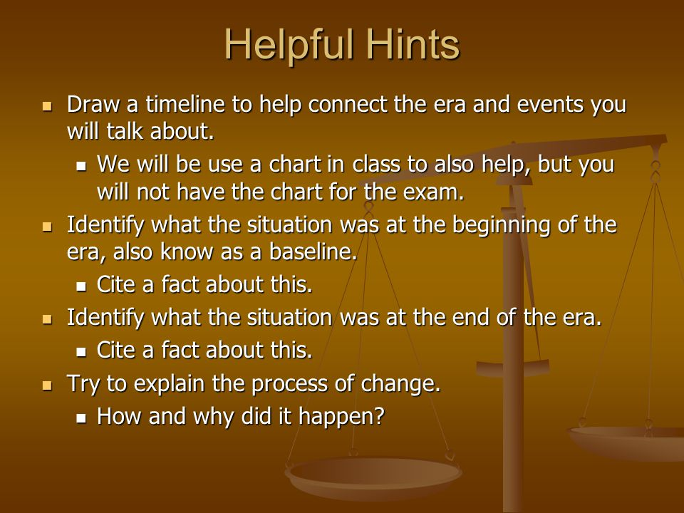 Helpful Hints Draw a timeline to help connect the era and events you will talk about.