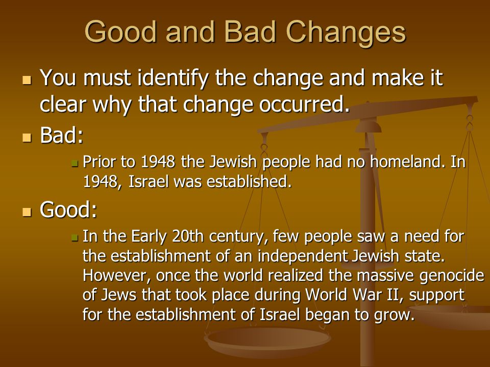 Good and Bad Changes You must identify the change and make it clear why that change occurred. Bad: