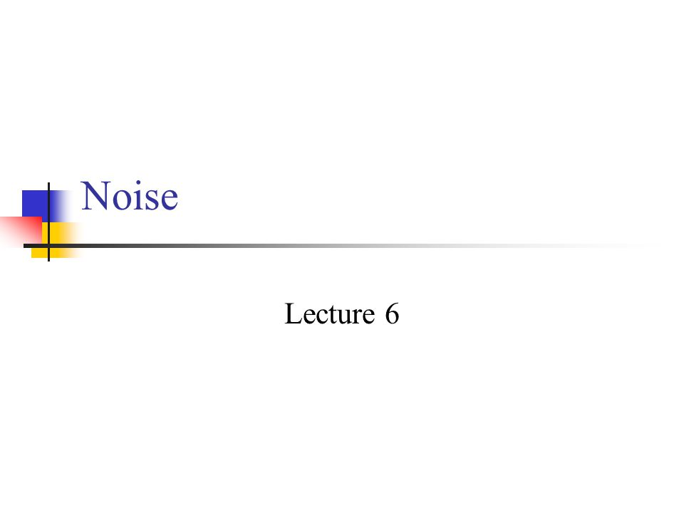 Noise Lecture 6