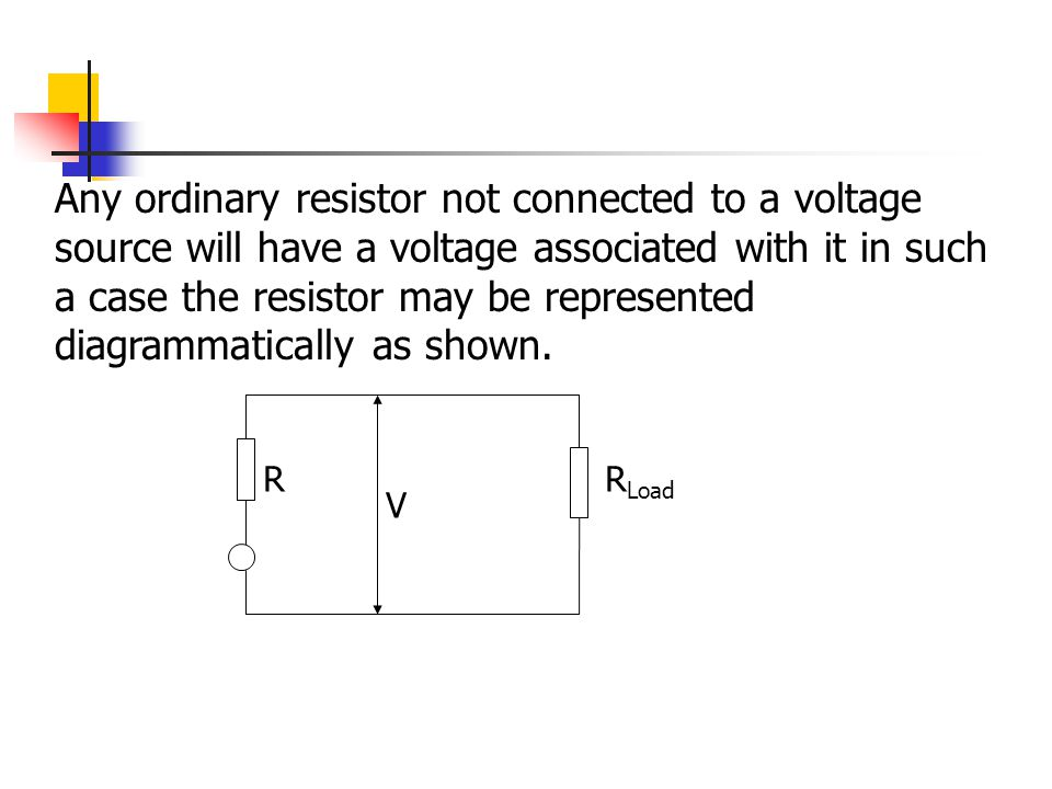 Any ordinary resistor not connected to a voltage source will have a voltage associated with it in such a case the resistor may be represented diagrammatically as shown.
