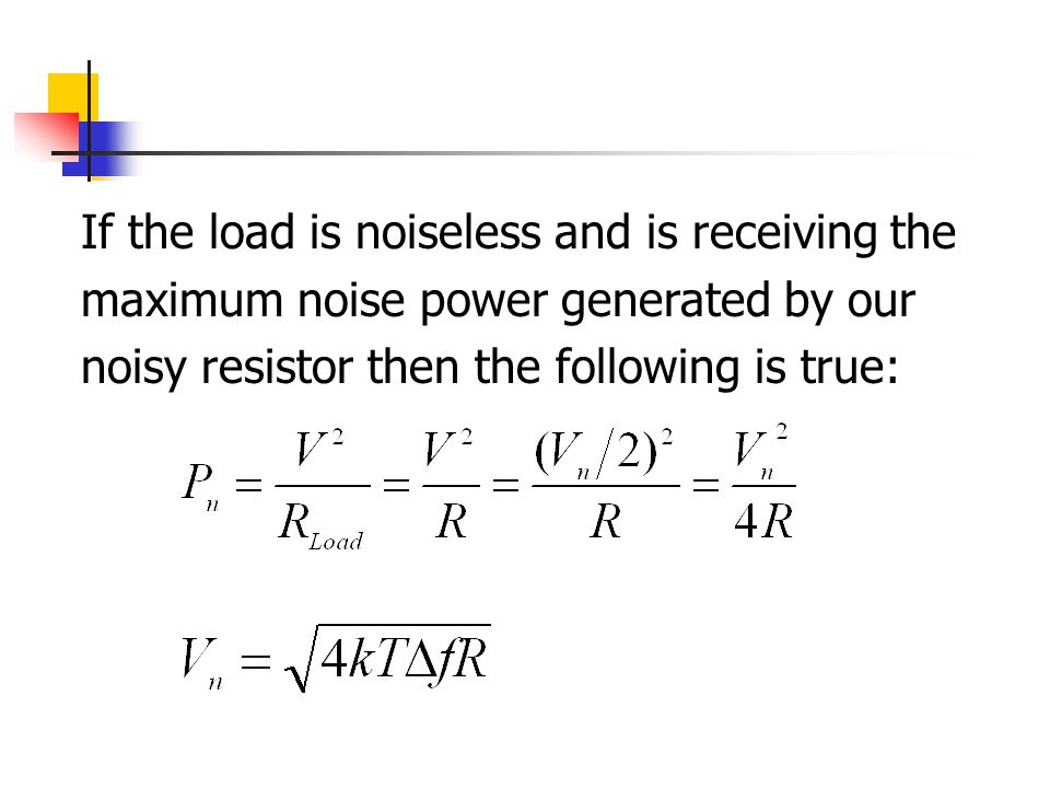If the load is noiseless and is receiving the maximum noise power generated by our noisy resistor then the following is true: