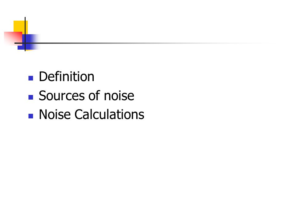 Definition Sources of noise Noise Calculations