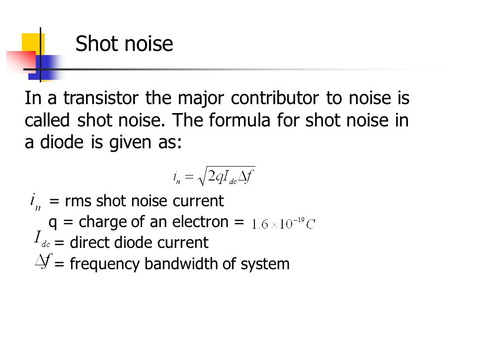 Shot noise In a transistor the major contributor to noise is called shot noise. The formula for shot noise in a diode is given as: