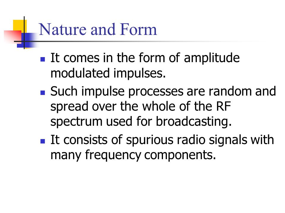 Nature and Form It comes in the form of amplitude modulated impulses.