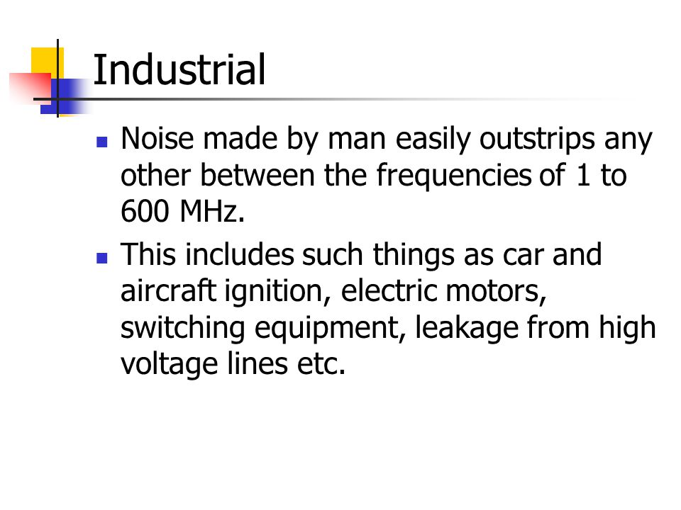 Industrial Noise made by man easily outstrips any other between the frequencies of 1 to 600 MHz.