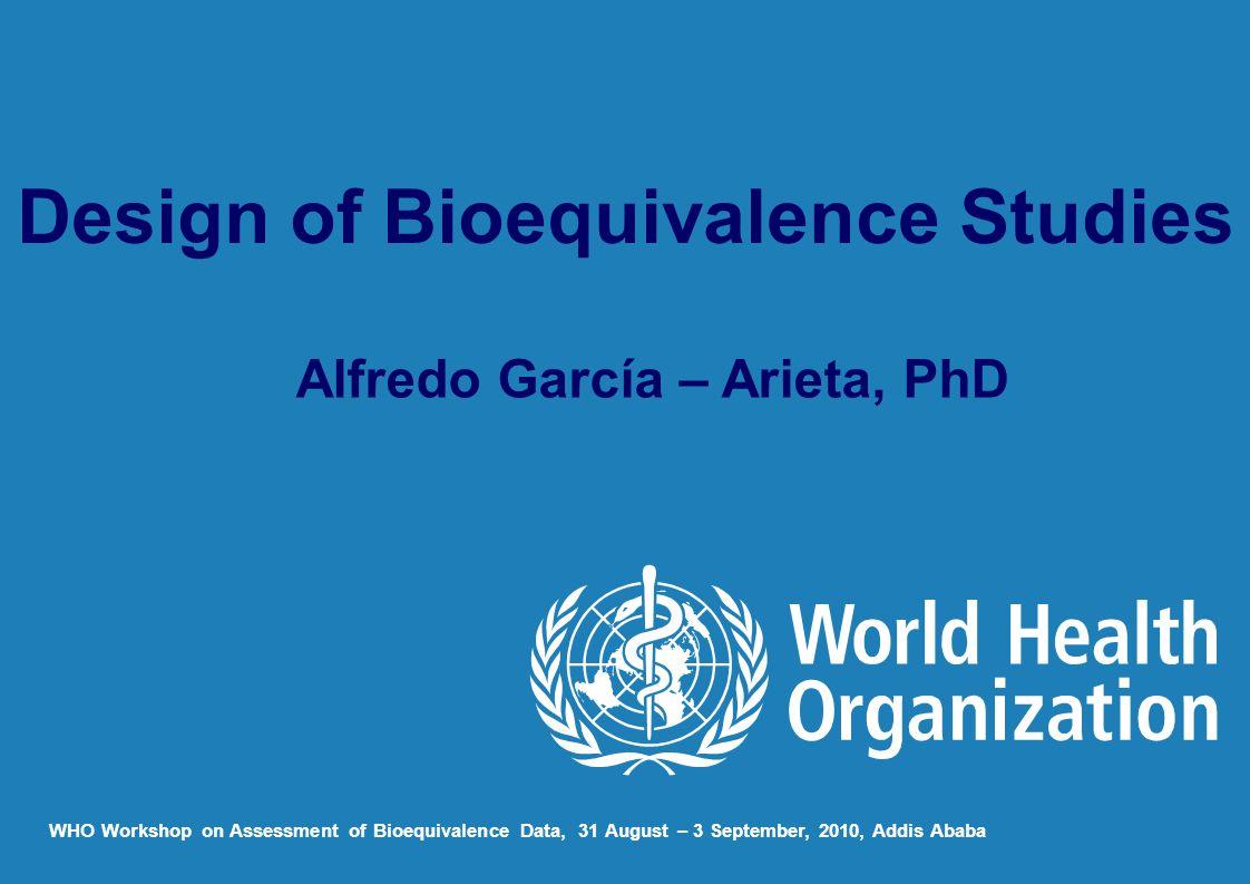 Design of Bioequivalence Studies Alfredo García – Arieta, PhD