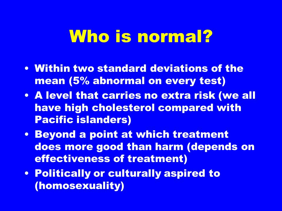 Who is normal Within two standard deviations of the mean (5% abnormal on every test)