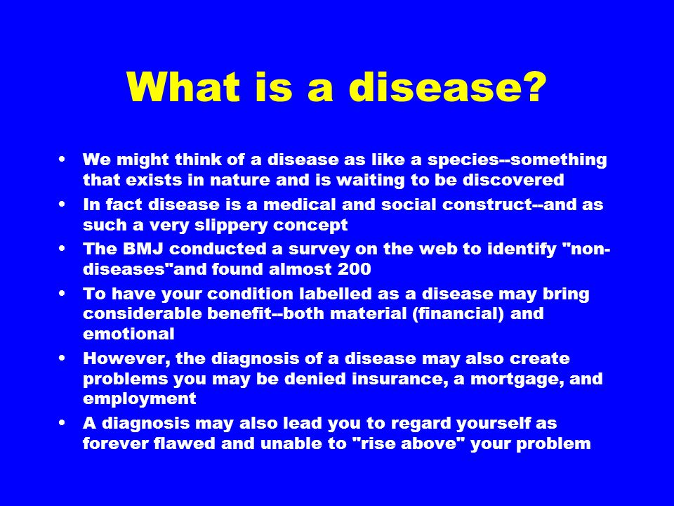 What is a disease We might think of a disease as like a species--something that exists in nature and is waiting to be discovered.