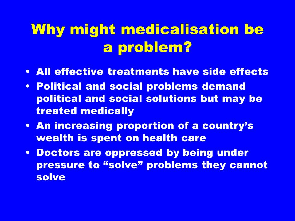 Why might medicalisation be a problem