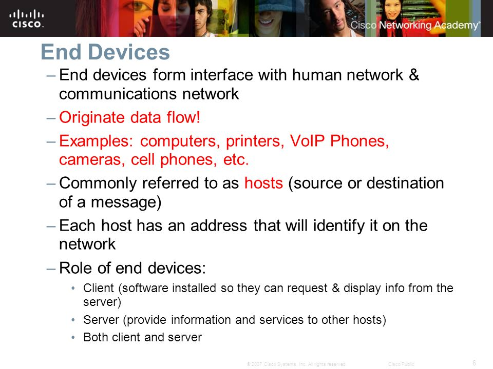 End Devices End devices form interface with human network & communications network. Originate data flow!