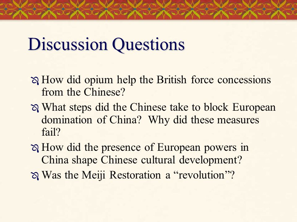 Discussion Questions How did opium help the British force concessions from the Chinese