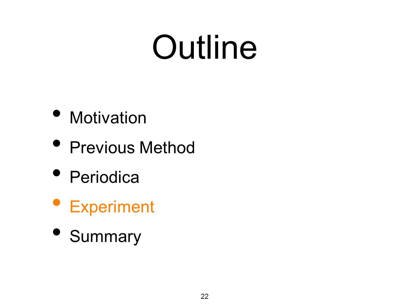 Outline Motivation Previous Method Periodica Experiment Summary 22