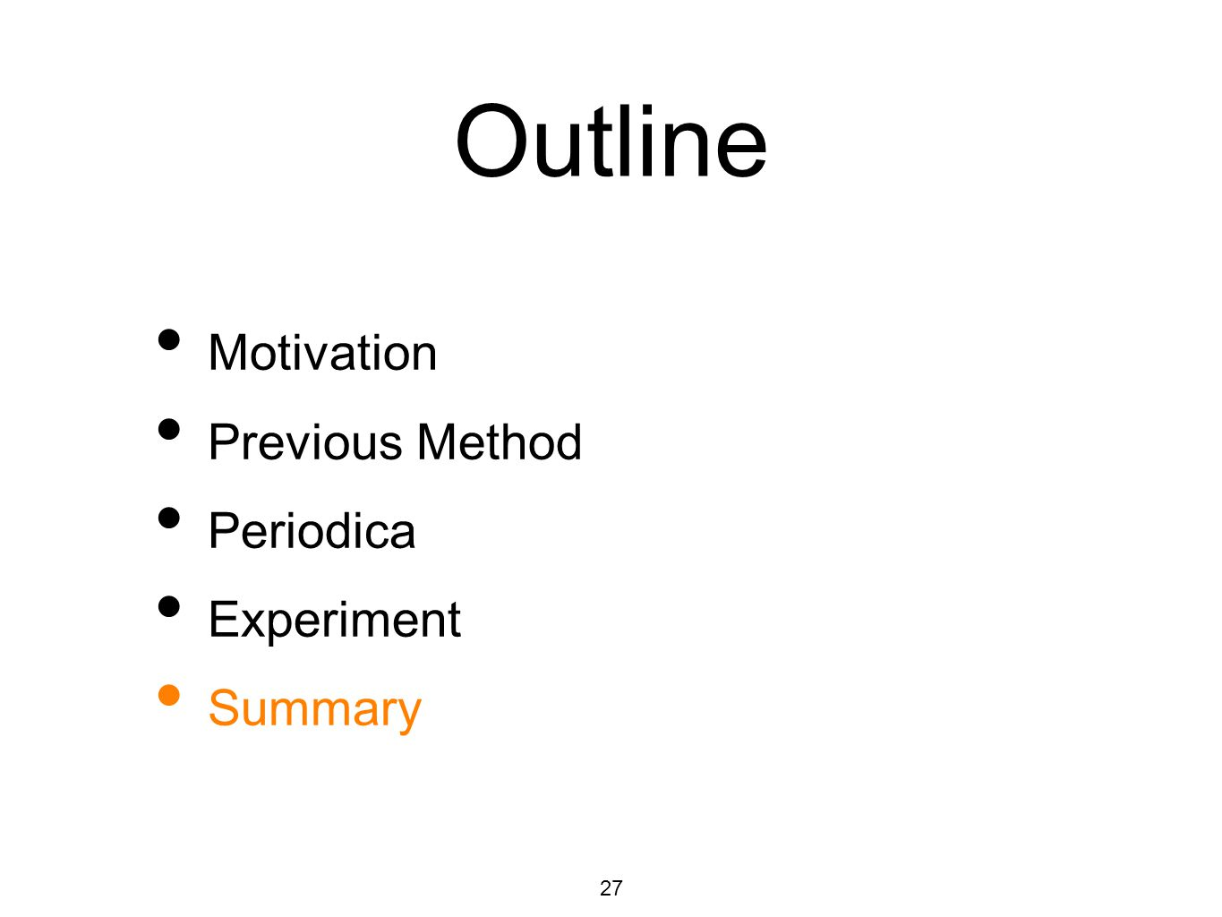 Outline Motivation Previous Method Periodica Experiment Summary 27