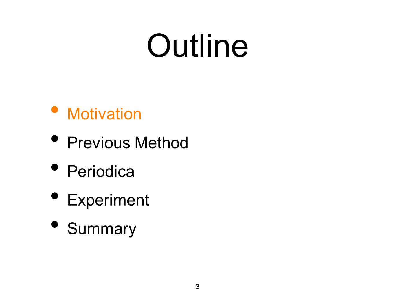 Outline Motivation Previous Method Periodica Experiment Summary 3
