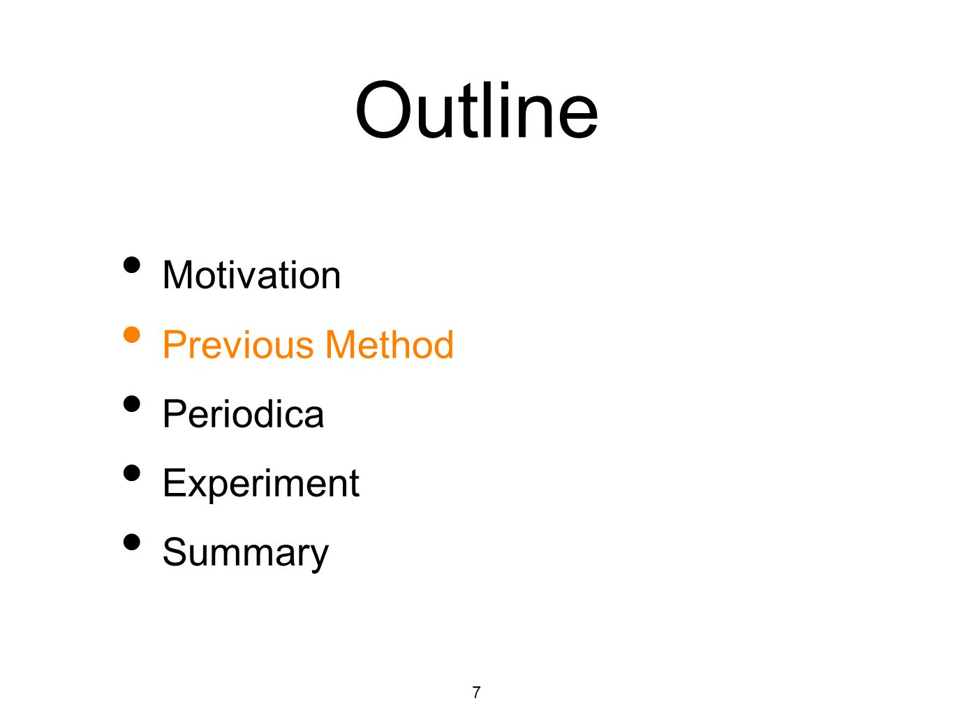 Outline Motivation Previous Method Periodica Experiment Summary 7