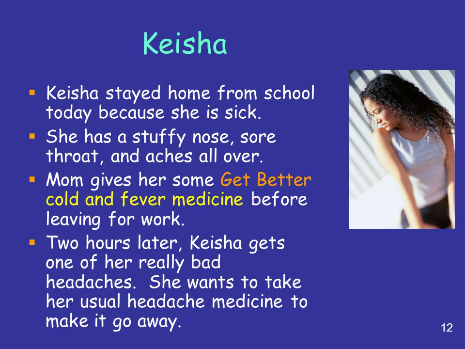 Keisha Keisha stayed home from school today because she is sick.