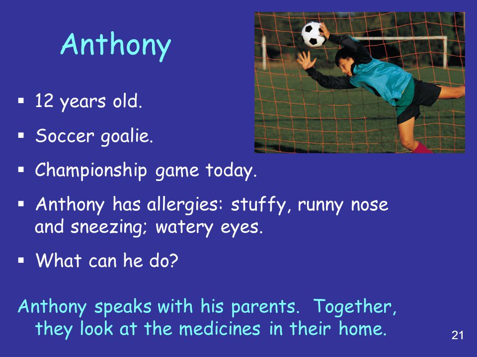 Anthony 12 years old. Soccer goalie. Championship game today.