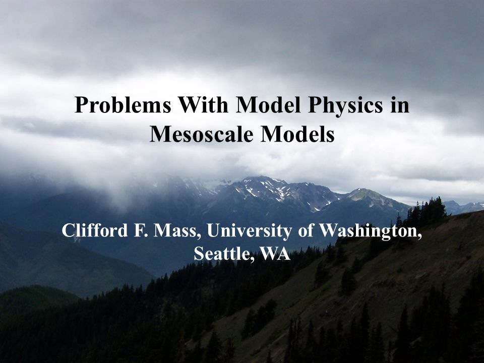 Problems With Model Physics in Mesoscale Models Clifford F