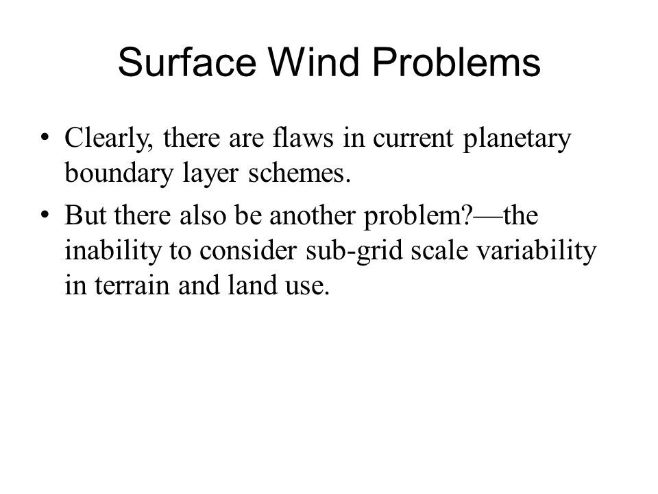 Surface Wind Problems Clearly, there are flaws in current planetary boundary layer schemes.