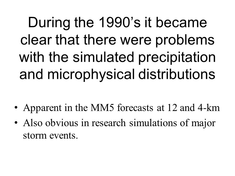 During the 1990's it became clear that there were problems with the simulated precipitation and microphysical distributions