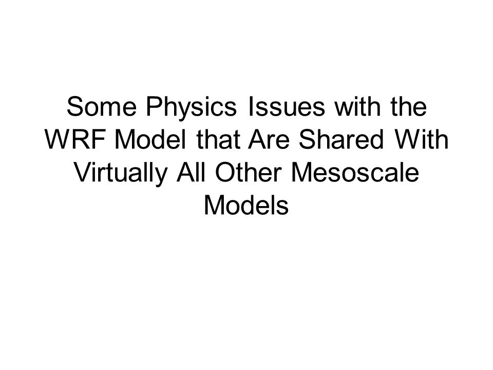 Some Physics Issues with the WRF Model that Are Shared With Virtually All Other Mesoscale Models