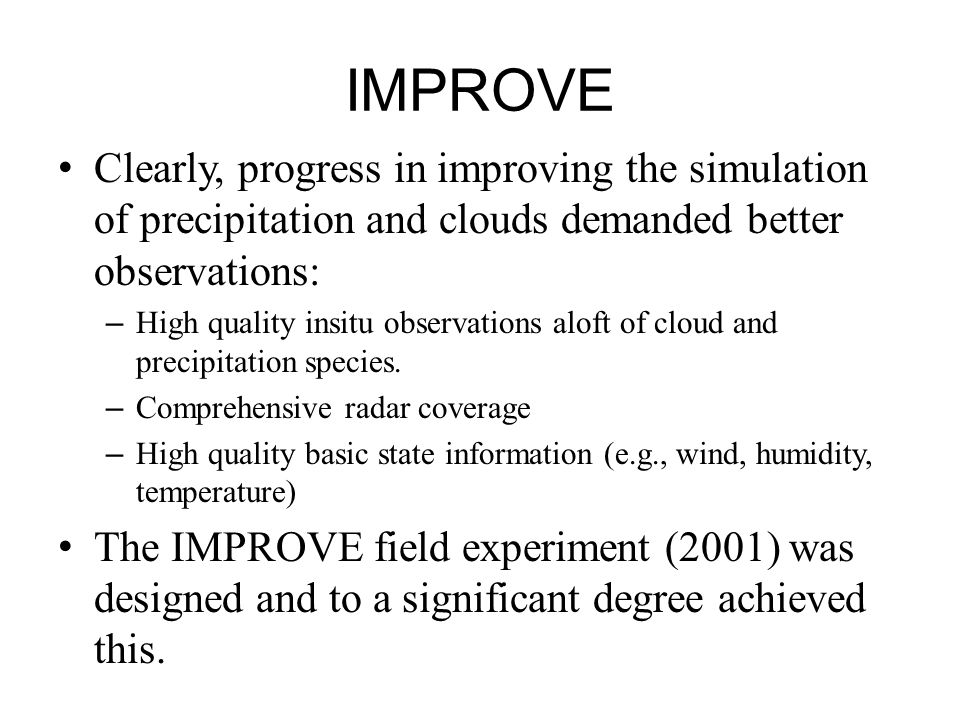 IMPROVE Clearly, progress in improving the simulation of precipitation and clouds demanded better observations: