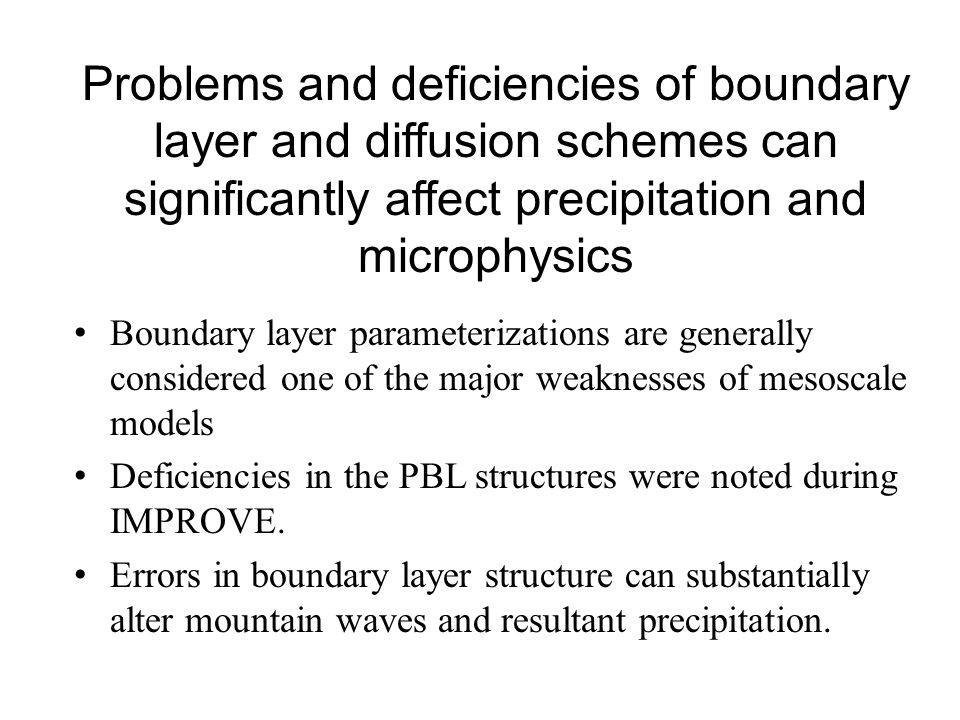 Problems and deficiencies of boundary layer and diffusion schemes can significantly affect precipitation and microphysics