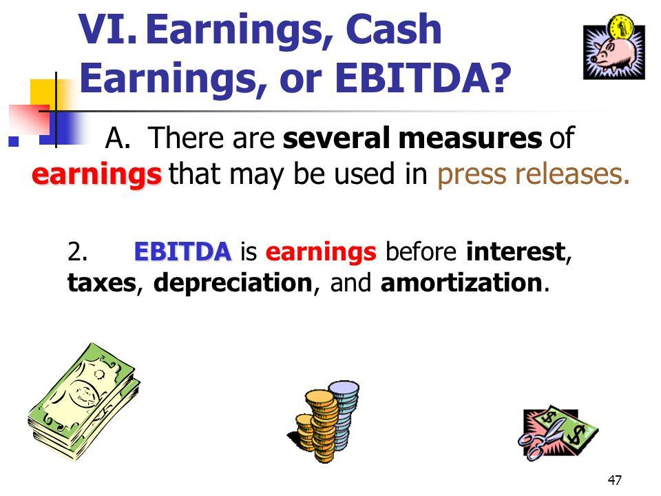 VI. Earnings, Cash Earnings, or EBITDA