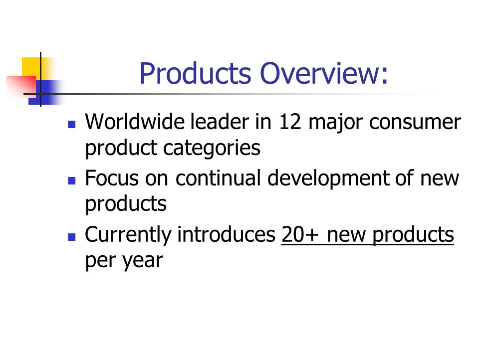 Products Overview: Worldwide leader in 12 major consumer product categories. Focus on continual development of new products.