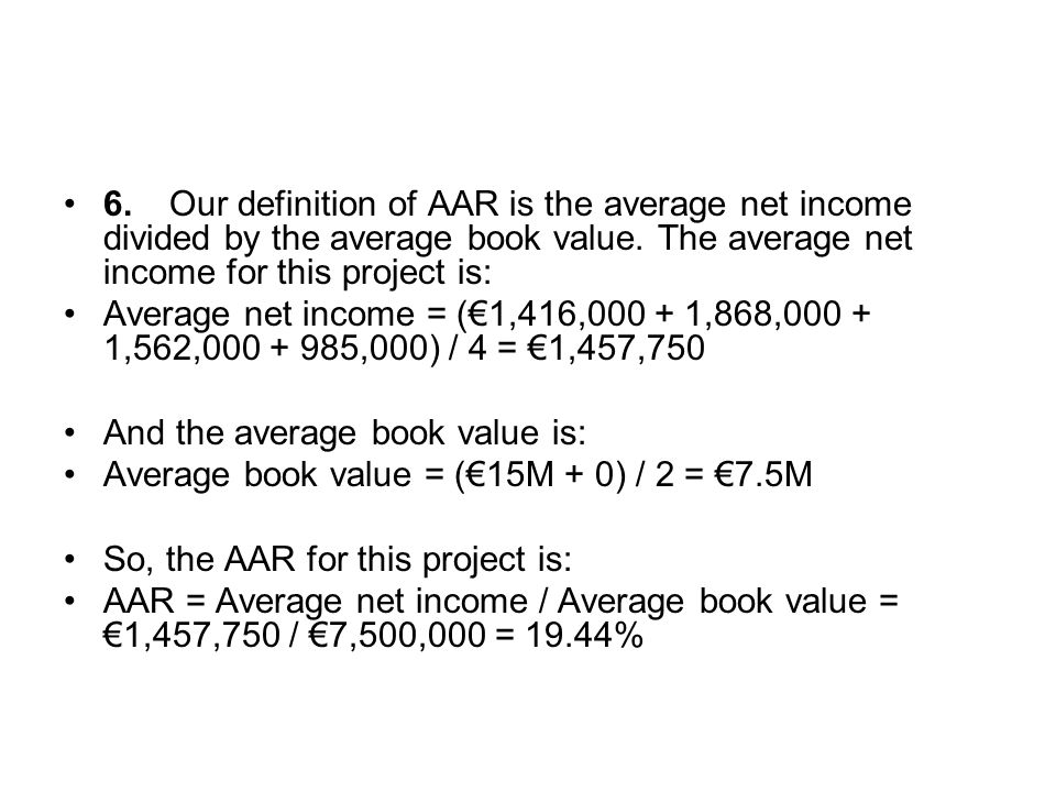 6. Our definition of AAR is the average net income divided by the average book value. The average net income for this project is: