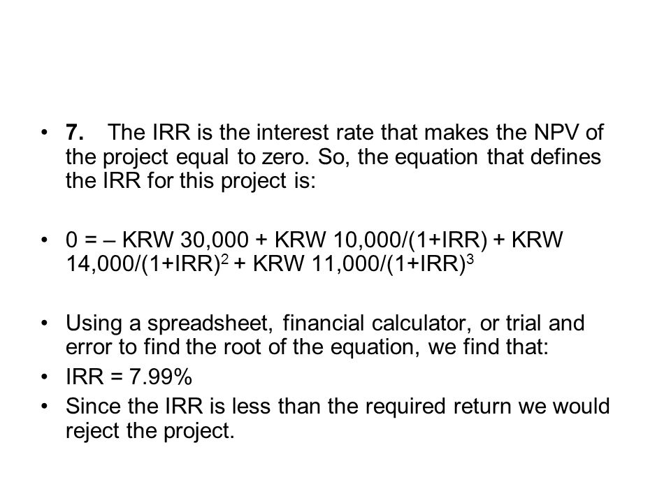 7. The IRR is the interest rate that makes the NPV of the project equal to zero. So, the equation that defines the IRR for this project is: