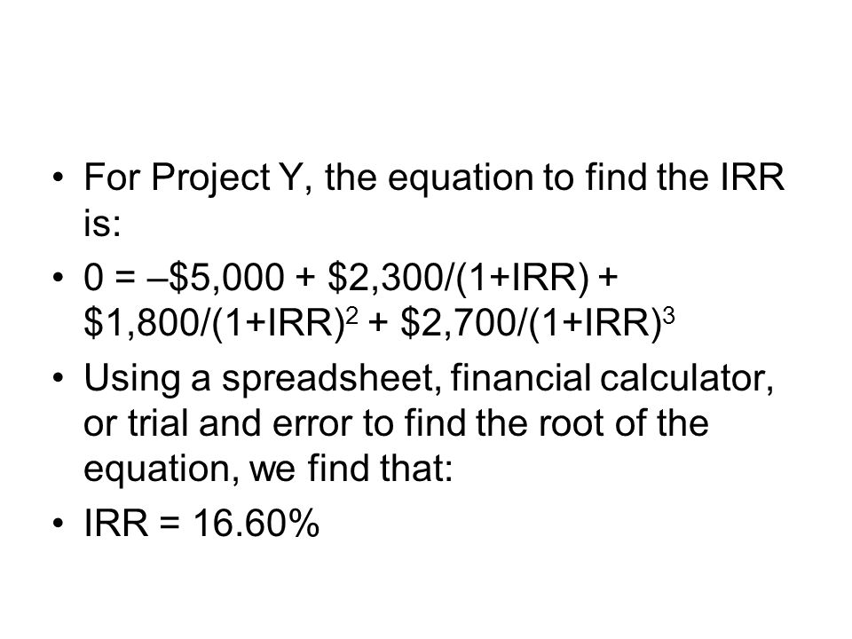 For Project Y, the equation to find the IRR is: