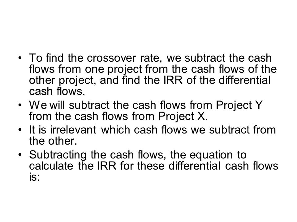 To find the crossover rate, we subtract the cash flows from one project from the cash flows of the other project, and find the IRR of the differential cash flows.