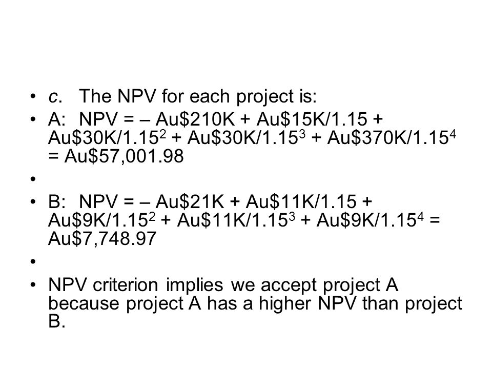 c. The NPV for each project is: