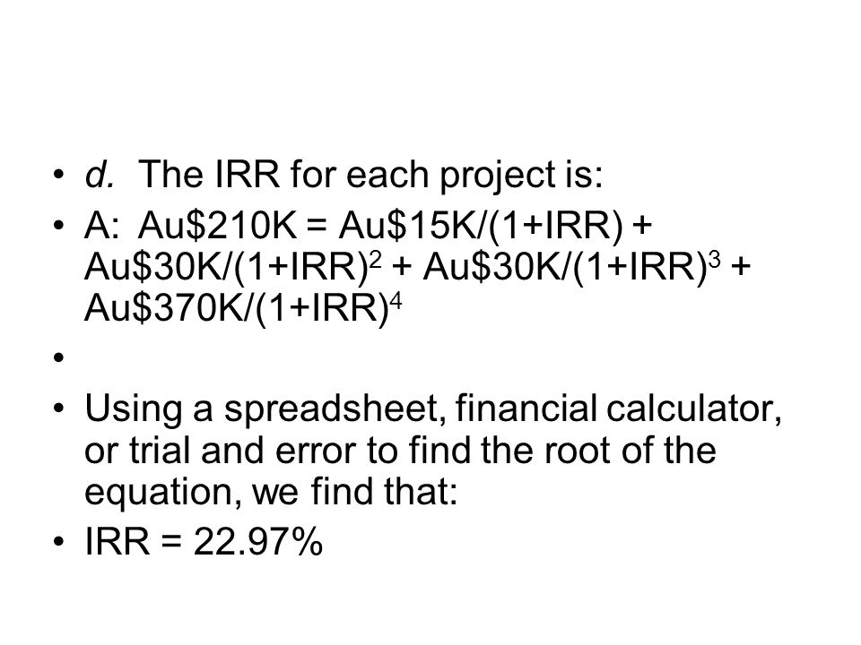 d. The IRR for each project is: