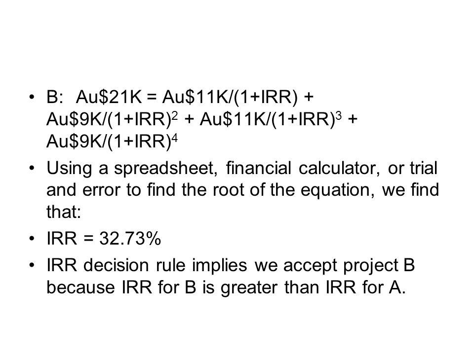 B: Au$21K = Au$11K/(1+IRR) + Au$9K/(1+IRR)2 + Au$11K/(1+IRR)3 + Au$9K/(1+IRR)4